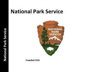 National Park Service Founded 1916 National Park Service