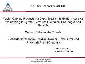 27 th India Fellowship Seminar Topic Offering Products