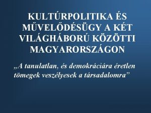 KULTRPOLITIKA S MVELDSGY A KT VILGHBOR KZTTI MAGYARORSZGON