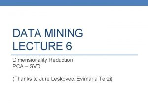 DATA MINING LECTURE 6 Dimensionality Reduction PCA SVD