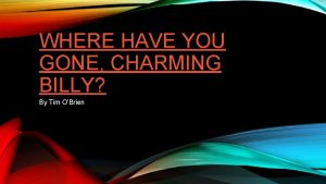 WHERE HAVE YOU GONE CHARMING BILLY By Tim