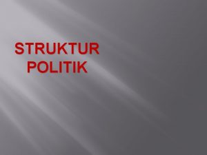 STRUKTUR POLITIK Politik berasal dari bahasa yunani yaitu