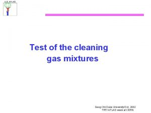 Test of the cleaning gas mixtures Seog Oh