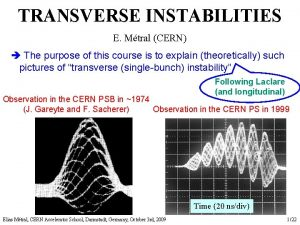 TRANSVERSE INSTABILITIES E Mtral CERN The purpose of