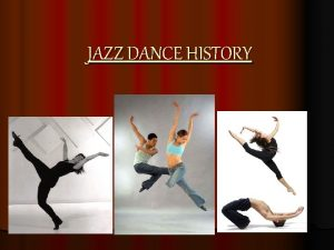JAZZ DANCE HISTORY ORIGINS OF JAZZ DANCE People