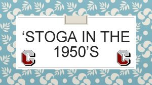 STOGA IN THE 1950S Todays Objective After this
