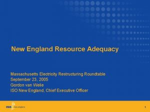New England Resource Adequacy Massachusetts Electricity Restructuring Roundtable