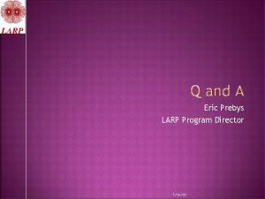 Eric Prebys LARP Program Director 71609 1 Eric