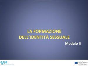 LA FORMAZIONE DELLIDENTIT SESSUALE Modulo II Contenuti del