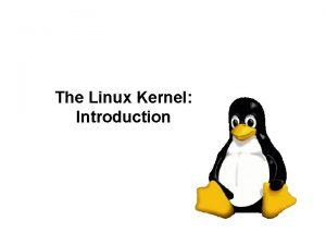 The Linux Kernel Introduction History n n n