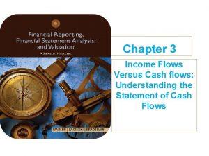 Chapter 3 Income Flows Versus Cash flows Understanding