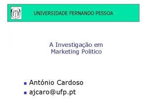 UNIVERSIDADE FERNANDO PESSOA A Investigao em Marketing Politico