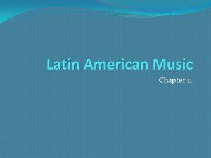 Latin American Music Chapter 11 Latin AmericaLatin Music