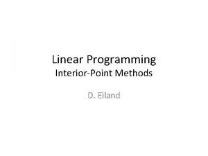 Linear Programming InteriorPoint Methods D Eiland Linear Programming