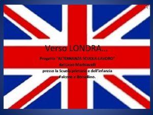 Verso LONDRA Progetto ALTERNANZA SCUOLALAVORO del Liceo Machiavelli