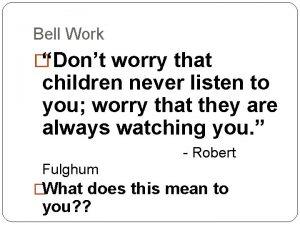 Bell Work Dont worry that children never listen