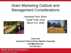 Grain Marketing Outlook and Management Considerations Hawkeye Farm