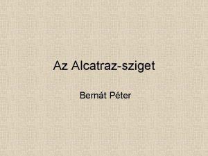 Az Alcatrazsziget Bernt Pter Az elads tartalma Fldrajza