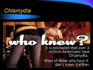 Chlamydia Background Info l Caused by bacteria Chlamydia