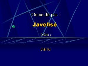 On ne dit pas Javelis Mais Jai lu