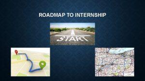 ROADMAP TO INTERNSHIP PSYC 499 INTERNSHIP Required by