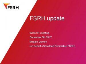 FSRH update WOS RT meeting December 5 th