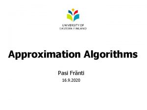 Approximation Algorithms Pasi Frnti 16 9 2020 Approximation