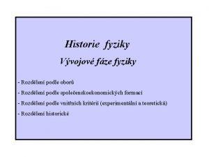 Historie fyziky Vvojov fze fyziky Rozdlen podle obor