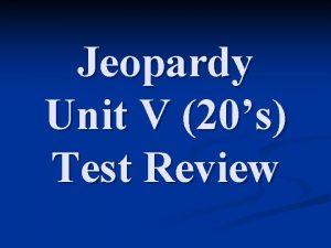 Jeopardy Unit V 20s Test Review Jeopardy Politics