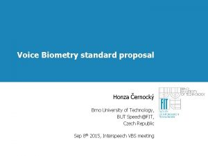 Voice Biometry standard proposal Honza ernock Brno University