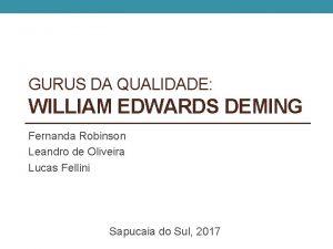 GURUS DA QUALIDADE WILLIAM EDWARDS DEMING Fernanda Robinson