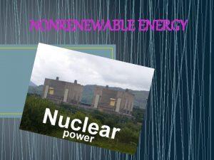 NONRENEWABLE ENERGY Introduction Non Renewable Energy Nonrenewable energy