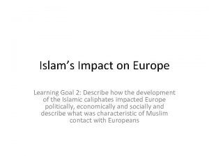 Islams Impact on Europe Learning Goal 2 Describe