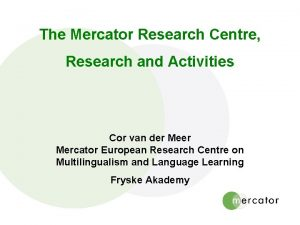 The Mercator Research Centre Research and Activities Cor