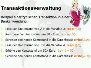 Transaktionsverwaltung Beispiel einer typischen Transaktion in einer Bankanwendung
