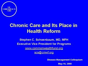 THE COMMONWEALTH FUND Chronic Care and Its Place