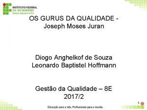 OS GURUS DA QUALIDADE Joseph Moses Juran Diogo