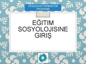 PEDAGOJK FORMASYON PROGRAMI EITIM SOSYOLOJISINE GIRI Eitim Sosyolojisinin