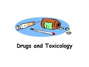 Drugs and Toxicology Introduction Forensic toxicology helps determine
