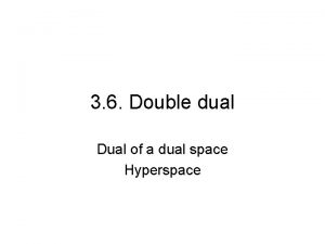 3 6 Double dual Dual of a dual