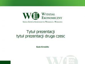 Tytu prezentacji tytu prezentacji druga czesc Kasia Kowalska