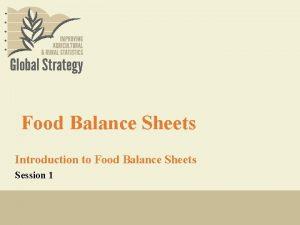 Food Balance Sheets Introduction to Food Balance Sheets
