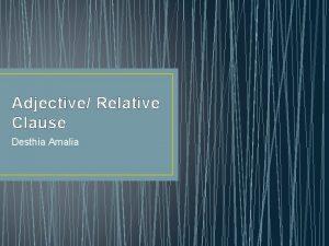 Adjective Relative Clause Desthia Amalia A clause is