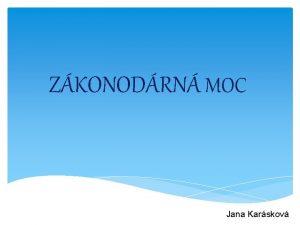 ZKONODRN MOC Jana Karskov Rozdlen sttn moci moc