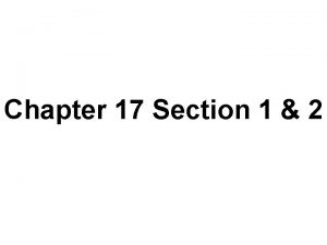 Chapter 17 Section 1 2 Chapter 17 Section