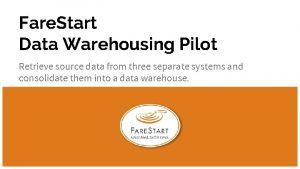Fare Start Data Warehousing Pilot Retrieve source data