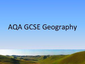 AQA GCSE Geography AQA GCSE Geography what will