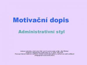 Motivan dopis Administrativn styl Autorem materilu a vech