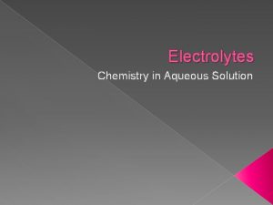Electrolytes Chemistry in Aqueous Solution Types of Electrolytes