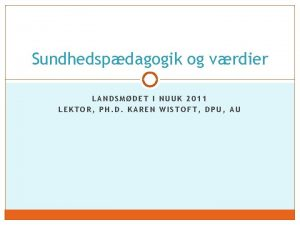 Sundhedspdagogik og vrdier LANDSMDET I NUUK 2011 LEKTOR